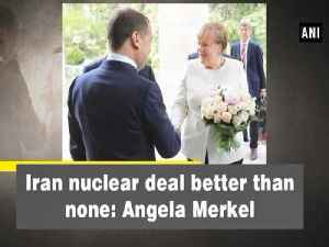 News video: Iran nuclear deal better than none: Angela Merkel