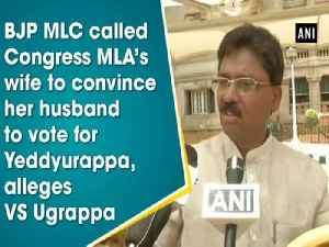 News video: BJP MLC called Congress MLA's wife to convince her husband to vote for Yeddyurappa, alleges VS Ugrappa