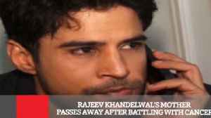 News video: Rajeev Khandelwal's Mother Passes Away After Battling With Cancer
