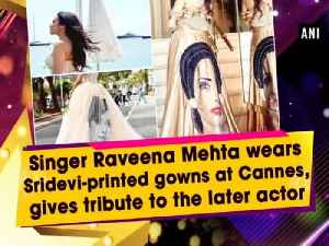 News video: Singer Raveena Mehta wears Sridevi-printed gowns at Cannes, gives tribute to the later actor