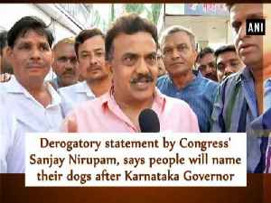 News video: Derogatory statement by Congress' Sanjay Nirupam, says people will name their dogs after Karnataka Governor