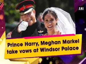News video: Prince Harry, Meghan Markel take vows at Windsor Palace
