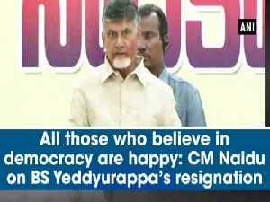 News video: All those who believe in democracy are happy: CM Naidu on BS Yeddyurappa's resignation