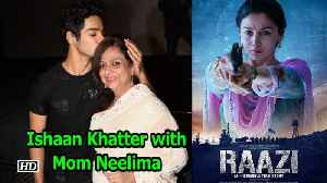 "News video: Ishaan Khatter with Mom Neelima Azim watches ""Raazi"""