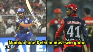 IPL 2018 | Mumbai face Delhi in must-win game [Video]