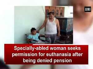 News video: Specially-abled woman seeks permission for euthanasia after being denied pension