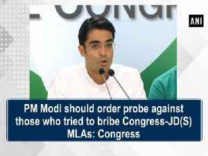 PM Modi should order probe against those who tried to bribe Congress-JD(S) MLAs: Congress [Video]