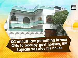 News video: SC annuls law permitting former CMs to occupy govt houses, HM Rajnath vacates his house
