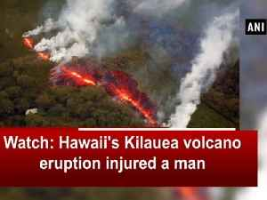 News video: Watch: Hawaii's Kilauea volcano eruption injured a man