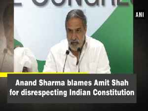 News video: Anand Sharma blames Amit Shah for disrespecting Indian Constitution