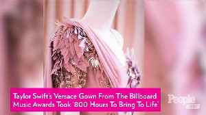 News video: Taylor Swift's Dreamy Versace Gown from the Billboard Music Awards Took Over 800 Hours to Make