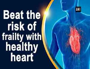 News video: Beat the risk of frailty with healthy heart