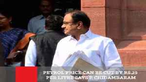 Petrol Price Can Be Cut By Rs 25 Per Litre Says P Chidambaram [Video]