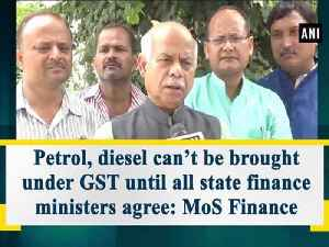 News video: Petrol, diesel can't be brought under GST until all state finance ministers agree: MoS Finance