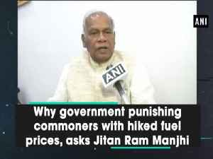 News video: Why government punishing commoners with hiked fuel prices, asks Jitan Ram Manjhi
