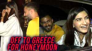 News video: Sonam Kapoor And Anand Ahuja Head For Honeymoon To Greece | Spotted