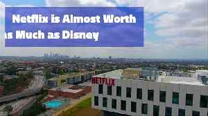 Netflix is Almost Worth as Much as Disney