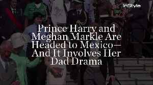 News video: Prince Harry and Meghan Markle Are Headed to Mexico—And It Involves Her Dad Drama