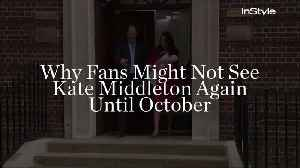 News video: Why Fans Might Not See Kate Middleton Again Until October
