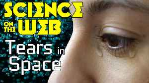 News video: Stuff to Blow Your Mind: Science on the Web: Tears in Space
