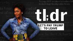 News video: TL;DR: Let's pay Trump to leave