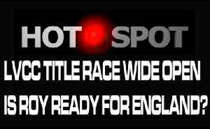 Hot Spot - LVCC Title Race Wide Open & Is Roy Ready For England? [Video]