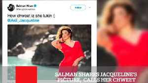 News video: Salman Shares Jacqueline's Picture,  Calls Her Chweet