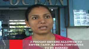 News video: 3 Phogat Sisters Allowed To Enter Camp, Babita Continues To Be Barred