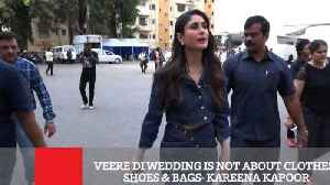 Veere Di Wedding Is Not About Clothes, Shoes & Bags : Kareena Kapoor