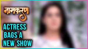 News video: This NAAMKARAN Actress Bags A NEW SHOW Already, Find Out