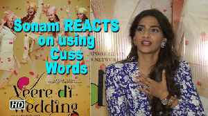 "News video: Sonam REACTS on using Cuss Words in ""Veere Di Wedding"""