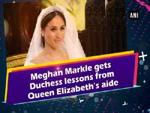 News video: Meghan Markle gets Duchess lessons from Queen Elizabeth's aide