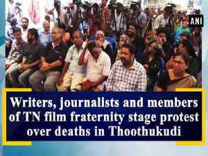 News video: Writers, journalists and members of TN film fraternity stage protest over deaths in Thoothukudi