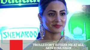 News video: Trolls Don't Bother Me At All Says Hina Khan