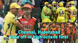 IPL 2018 | Chennai, Hyderabad face off in high-octane final [Video]