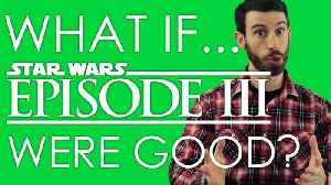 News video: WHAT IF STAR WARS EPISODE III WERE GOOD? (Belated Media)