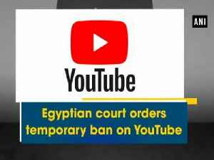 News video: Egyptian court orders temporary ban on YouTube