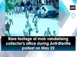 News video: Rare footage of mob vandalising collector's office during Anti-Sterlite protest on May 22