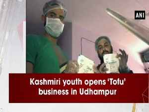 News video: Kashmiri youth opens 'Tofu' business in Udhampur