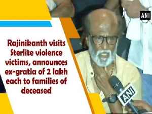 News video: Rajinikanth visits Sterlite violence victims, announces ex-gratia of 2 lakh each to families of deceased
