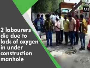 News video: 2 labourers die due to lack of oxygen in under construction manhole