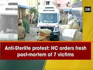 News video: Anti-Sterlite protest: HC orders fresh post-mortem of 7 victims