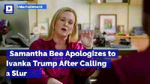 News video: Samantha Bee Apologizes to Ivanka Trump After Calling Her a Slur