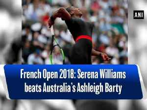French Open 2018: Serena Williams beats Australia's Ashleigh Barty [Video]