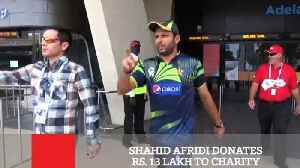News video: Shahid Afridi Donates Rs  13 Lakh To Charity