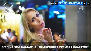 News video: Krypton Events presents NEXT Blockchain and Conference  FTV Coin Deluxe Party   FashionTV   FTV