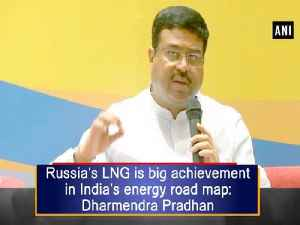 News video: Russia's LNG is big achievement in India's energy road map: Dharmendra Pradhan