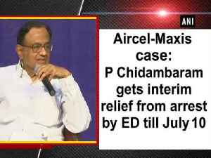 News video: Aircel-Maxis case: P Chidambaram gets interim relief from arrest by ED till July 10