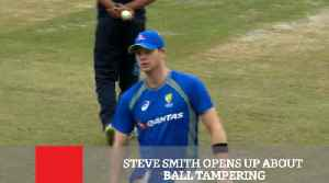 Steve Smith Opens Up About Ball Tampering