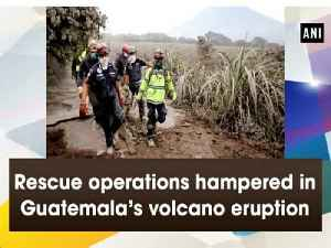 News video: Rescue operations hampered in Guatemala's volcano eruption